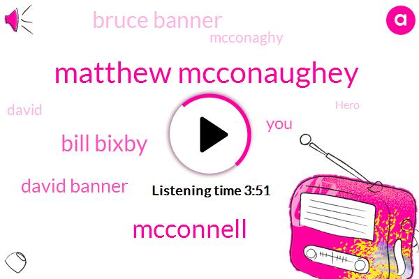 Matthew Mcconaughey,Mcconnell,Bill Bixby,David Banner,Bruce Banner,Mcconaghy,David,Hero