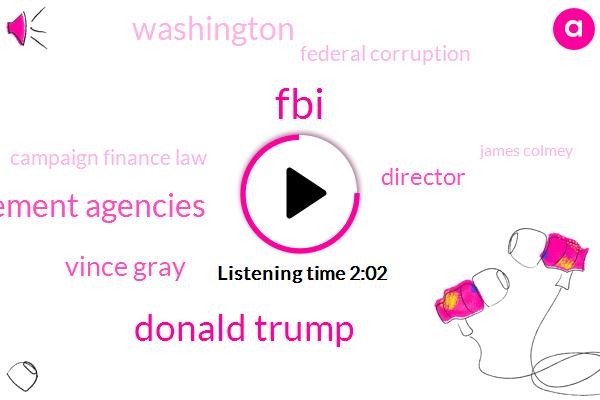 FBI,Donald Trump,Law Enforcement Agencies,Vince Gray,Director,Washington,Federal Corruption,Campaign Finance Law,James Colmey