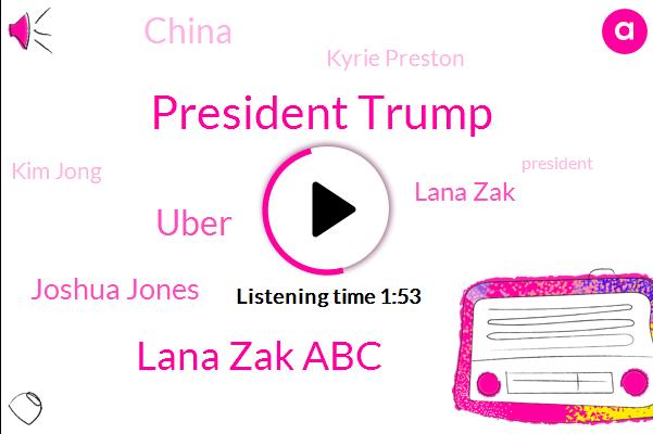 President Trump,Lana Zak Abc,Uber,ABC,Joshua Jones,Lana Zak,China,Kyrie Preston,Kim Jong,Martha Raddatz,White House,North Korea,Hendrick,United States,Casteel,Colorado School