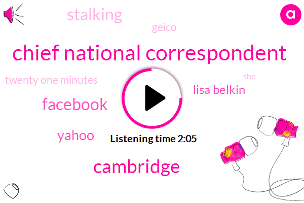 Chief National Correspondent,Cambridge,Facebook,Lisa Belkin,Yahoo,Stalking,Geico,Twenty One Minutes