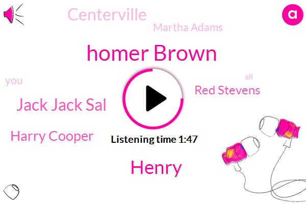 Homer Brown,Henry,Jack Jack Sal,Harry Cooper,Red Stevens,Centerville,Martha Adams