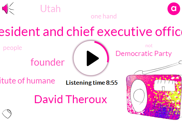 President And Chief Executive Officer,David Theroux,Founder,Institute Of Humane,Democratic Party,Utah,One Hand
