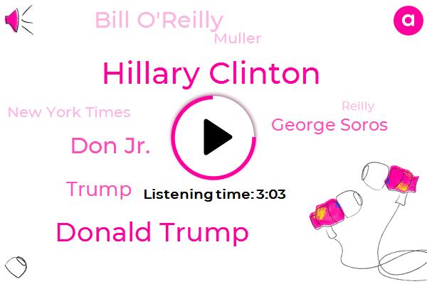 Hillary Clinton,Donald Trump,Don Jr.,George Soros,Bill O'reilly,Muller,New York Times,Reilly,President Trump,JOE