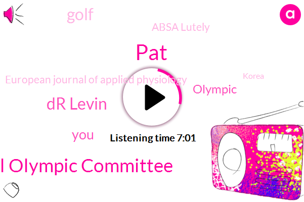 PAT,International Olympic Committee,Dr Levin,Olympic,Golf,Absa Lutely,European Journal Of Applied Physiology,Korea,Fred,One Week,Four Pounds,Twenty Twenty Five Years,Ninety Five Percent,Fifteen Percent,Seven Percent