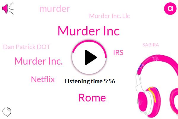 Murder Inc,Rome,Murder Inc.,Netflix,IRS,Murder,Murder Inc. Llc,Dan Patrick Dot,Sabira,Pauly,Polly,Sa- Borough,Texas,Greg,SA,Goldstein,Todd,ABE,Fritzy