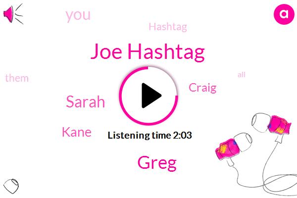 Joe Hashtag,Greg,Sarah,Kane,Craig