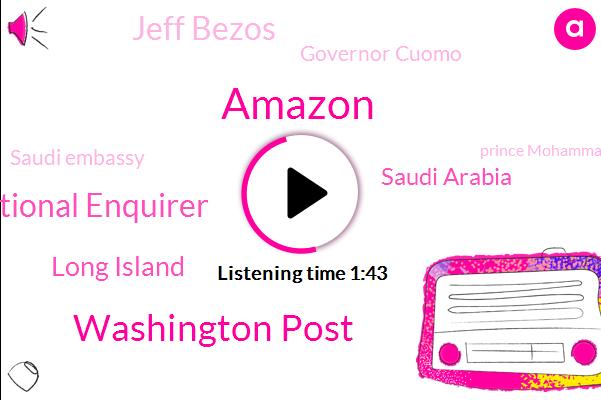 Amazon,Washington Post,National Enquirer,Long Island,Saudi Arabia,Jeff Bezos,Governor Cuomo,Saudi Embassy,Prince Mohammad,Washington,CIA,United States,David Pecker,Murder,Jamaica,Donald Trump,CEO,Salman,Founder,Publisher