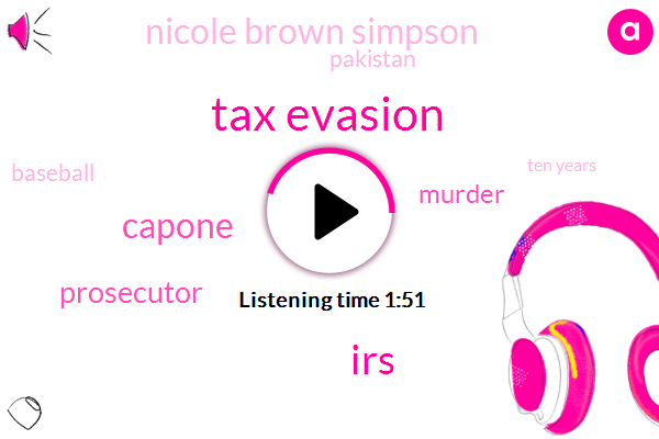 Tax Evasion,IRS,Capone,Prosecutor,Murder,Nicole Brown Simpson,Pakistan,Baseball,Ten Years