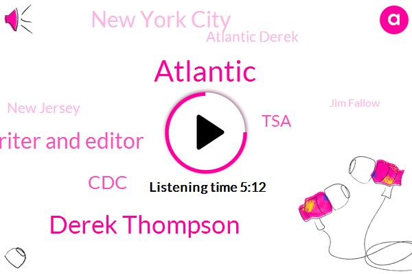 Derek Thompson,Writer And Editor,Atlantic,CDC,TSA,New York City,Atlantic Derek,New Jersey,Jim Fallow,Oceanside,America,Applebee,Jeremy Hobson,BBC,Emanuel,Rutgers,Professor,NPR,Scientist,Robin