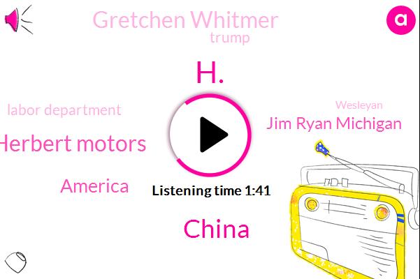 H.,China,Herbert Motors,America,Jim Ryan Michigan,Gretchen Whitmer,Donald Trump,Labor Department,Wesleyan,Mexico,ABC,President Trump