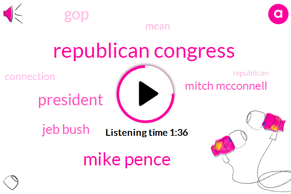 Republican Congress,Mike Pence,President Trump,Jeb Bush,Mitch Mcconnell,GOP