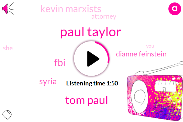 Paul Taylor,Tom Paul,FBI,Syria,Dianne Feinstein,Kevin Marxists,Attorney