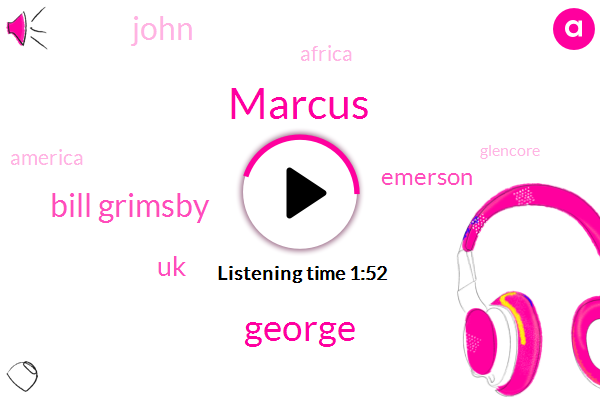 Marcus,George,Bill Grimsby,UK,Emerson,John,Africa,America,Glencore