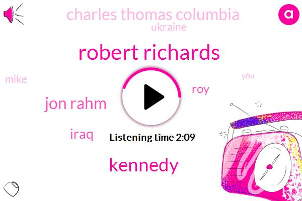 Robert Richards,Kennedy,Jon Rahm,Iraq,ROY,Charles Thomas Columbia,Ukraine,Mike