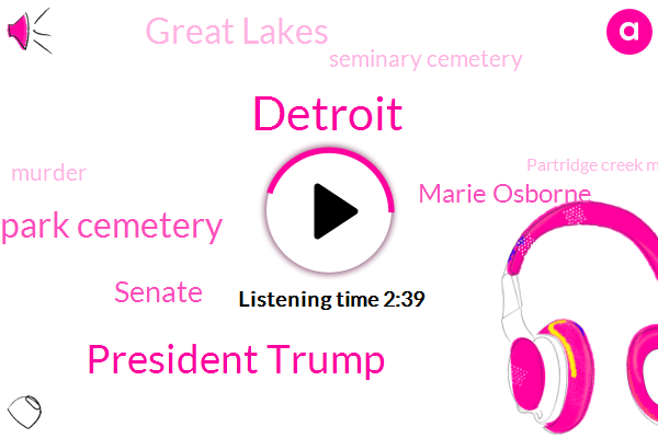 President Trump,Detroit,Wood Memorial Park Cemetery,Senate,Marie Osborne,Great Lakes,Seminary Cemetery,Murder,Partridge Creek Mall,Chuck Schumer,White House,Nancy Pelosi,Michigan Department Of Licensing,Tiffany,Troy,Somerset Collection Mall,Canton,Albert Weathers