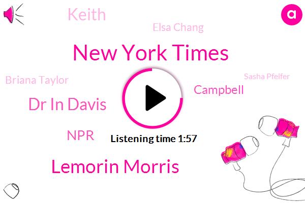 New York Times,Lemorin Morris,Dr In Davis,NPR,Campbell,Keith,Elsa Chang,Briana Taylor,Sasha Pfeifer,Hu Lu,Siri,Amina,Elizabeth Blair,San Francisco,Bay Area,Kentucky