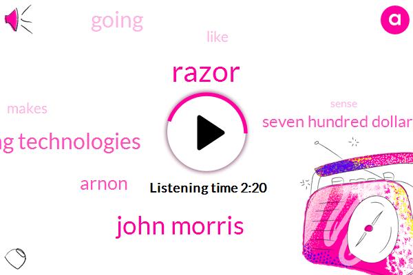 Razor,John Morris,Fastcharging Technologies,Arnon,Seven Hundred Dollars