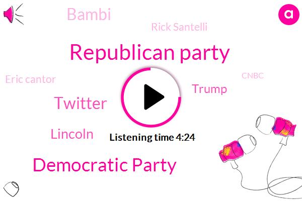 Republican Party,Democratic Party,Twitter,Lincoln,Donald Trump,Bambi,Rick Santelli,Eric Cantor,Cnbc,Raymond,President Trump,Congress