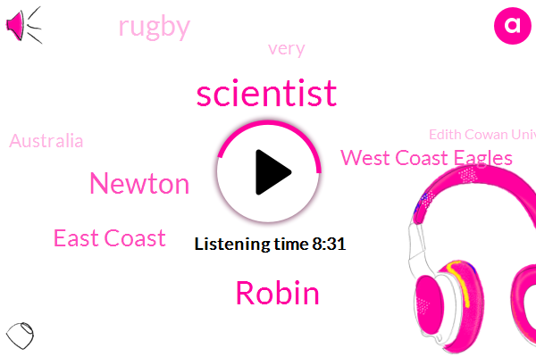 Scientist,Robin,Newton,East Coast,West Coast Eagles,Rugby,Australia,Edith Cowan University,Tyler,American College,Professor,Stein,Newton West Australian