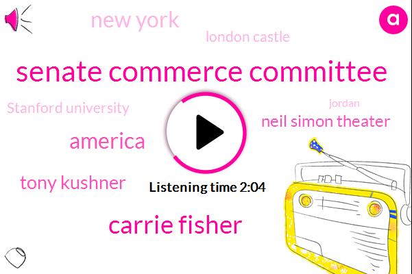 Senate Commerce Committee,Carrie Fisher,America,Tony Kushner,Neil Simon Theater,New York,London Castle,Stanford University,Jordan,United States,RAY,Indiana,GPS,Britain,Andrew Garfield,Eighteen Weeks
