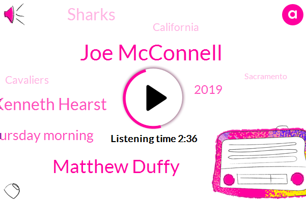 Joe Mcconnell,Matthew Duffy,Kenneth Hearst,Thursday Morning,2019,Sharks,California,Cavaliers,Sacramento,November,Bay Area,Usps,Tigers,Giants,TWO,Hearst,Raquel Maria Dylan,Airbase Parkway,Mid May,Reds