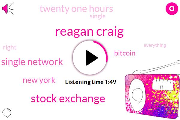 Reagan Craig,Stock Exchange,Single Network,New York,Bitcoin,Twenty One Hours