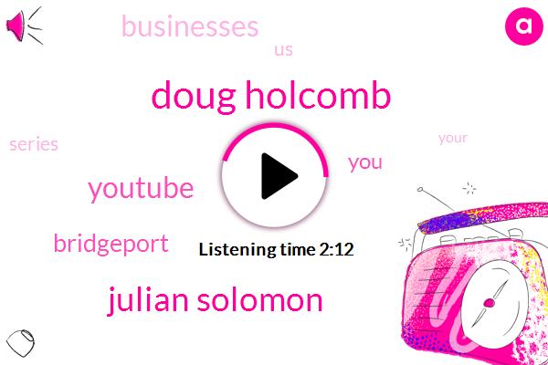 Doug Holcomb,Julian Solomon,Youtube,Bridgeport