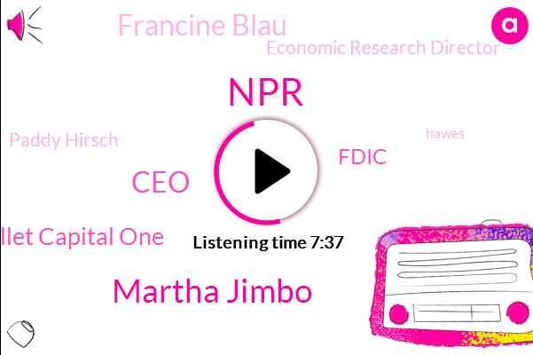 Martha Jimbo,NPR,CEO,Wallet Capital One,Fdic,Francine Blau,Economic Research Director,Paddy Hirsch,Hawes,Lena Sons,Nadia Lewis,Martin,Gerry,Constanza Gherardo,Engineer,Editor,Intern,Darius Rafi