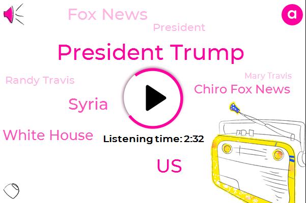President Trump,United States,Syria,White House,Chiro Fox News,Fox News,Randy Travis,Mary Travis,Nancy Pelosi,Congress,Terry,Dhaka,FOX,Saint Louis Area,Missouri,Turkey,Bush,Kitty Logan