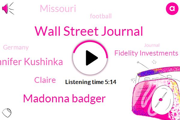 Wall Street Journal,Madonna Badger,Jennifer Kushinka,Claire,Fidelity Investments,Missouri,Football,Germany,Journal,Clare,Clara,Twenty Minutes