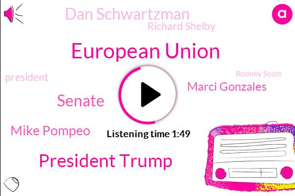 European Union,President Trump,Senate,Mike Pompeo,Marci Gonzales,Dan Schwartzman,Richard Shelby,Rodney Scott,UK,Bloomberg,Bryan,United States,Ed Baxter,San Francisco,Bill,Five Billion Dollars