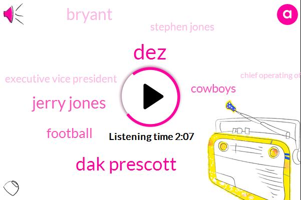 Dak Prescott,Jerry Jones,DEZ,Football,Cowboys,Bryant,Stephen Jones,Executive Vice President,Chief Operating Officer,Twelve Million Dollars,Two Years