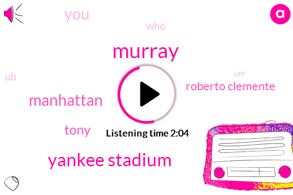 Murray,Yankee Stadium,Manhattan,Roberto Clemente,Tony