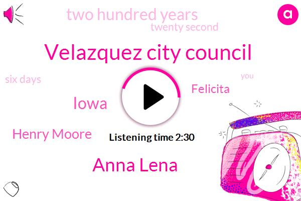 Velazquez City Council,Anna Lena,Iowa,Henry Moore,Felicita,Two Hundred Years,Twenty Second,Six Days