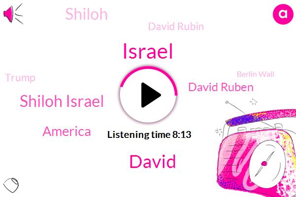 Israel,Shiloh Israel,America,David Ruben,David Rubin,David,Donald Trump,Shiloh,Berlin Wall,United States,Founder And President,Jim Bohannon,Sharon,Missouri,China,Europe,Hungary,Republican Party
