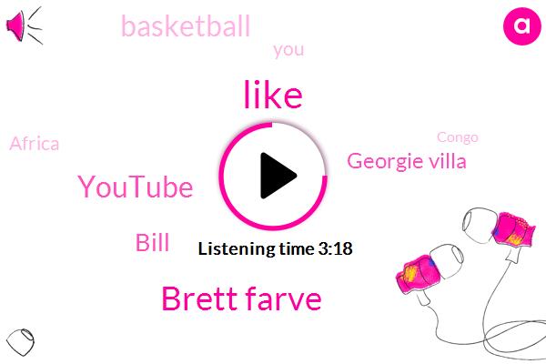 Brett Farve,Youtube,Bill,Georgie Villa,Basketball,Africa,Congo,Bronchitis,Sixty Minute,Ten Seconds,Two Year