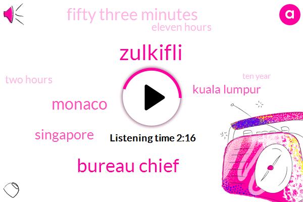 Zulkifli,Bureau Chief,Monaco,Singapore,Kuala Lumpur,Fifty Three Minutes,Eleven Hours,Two Hours,Ten Year