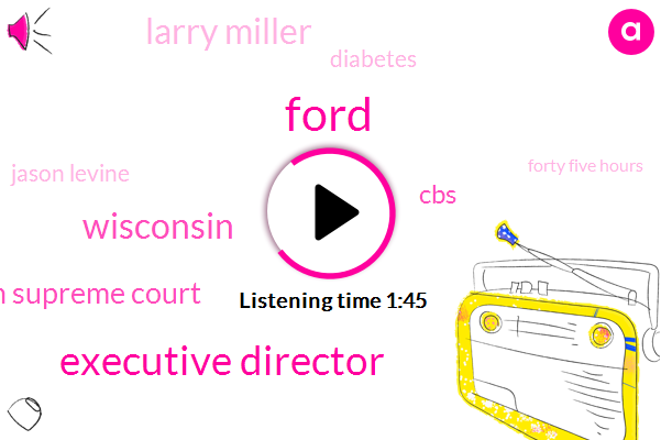 Executive Director,Ford,Wisconsin,Wisconsin Supreme Court,CBS,Larry Miller,Diabetes,Jason Levine,Forty Five Hours,Forty Hours