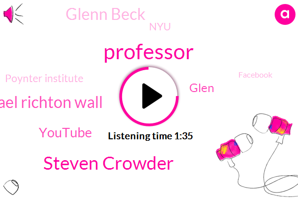 Professor,Steven Crowder,Michael Richton Wall,Youtube,Glen,Glenn Beck,NYU,Poynter Institute,Facebook,One Minute