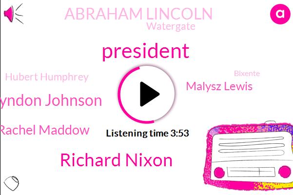 Richard Nixon,Lyndon Johnson,President Trump,Msnbc,Rachel Maddow,Malysz Lewis,Abraham Lincoln,Watergate,Hubert Humphrey,Bixente,North Vietnam,White House,South Vietnam,TRM