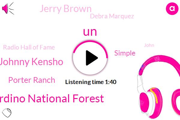 UN,San Bernardino National Forest,Johnny Kensho,Porter Ranch,Simple,Jerry Brown,Debra Marquez,Radio Hall Of Fame,John,KEN