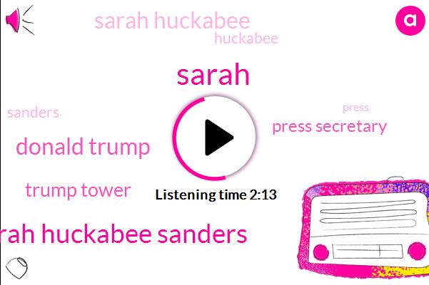 Sarah,Sarah Huckabee Sanders,Donald Trump,Trump Tower,Press Secretary,Sarah Huckabee