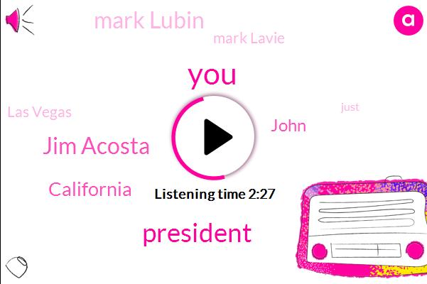 Jim Acosta,President Trump,California,John,Mark Lubin,Mark Lavie,Las Vegas