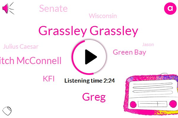 Grassley Grassley,Mitch Mcconnell,Greg,KFI,Green Bay,Senate,Wisconsin,Julius Caesar,Jason,President Trump,Rollins
