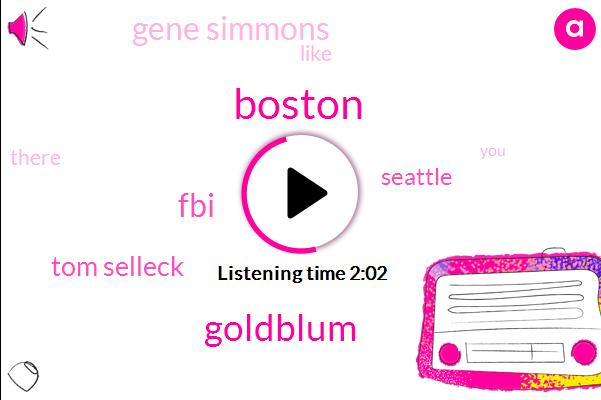 Boston,Goldblum,FBI,Tom Selleck,Seattle,Gene Simmons