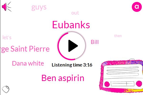 Eubanks,Ben Aspirin,George Saint Pierre,Dana White,Bill