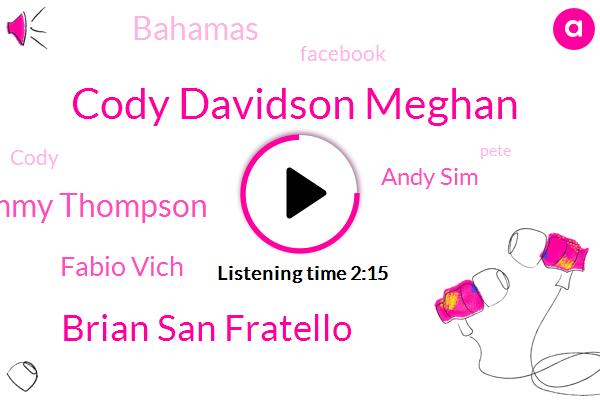 Cody Davidson Meghan,Brian San Fratello,Tommy Thompson,Fabio Vich,Andy Sim,Bahamas,Facebook,Cody,Pete,Pennsylvania,Illinois