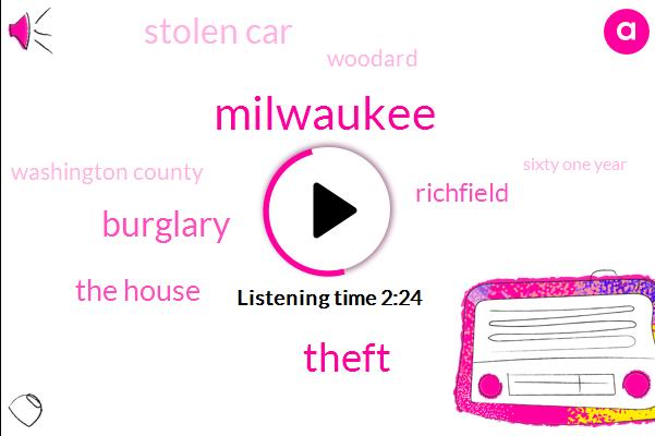 Theft,Milwaukee,Burglary,The House,Stolen Car,Woodard,Richfield,Washington County,Sixty One Year,Three Weeks,Eight Year