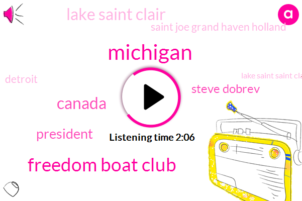 Michigan,Freedom Boat Club,Canada,President Trump,Steve Dobrev,Lake Saint Clair,Saint Joe Grand Haven Holland,Detroit,Lake Saint Saint Clair,France,Juno,Two Years