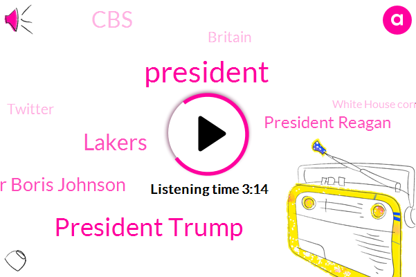 President Trump,Lakers,Prime Minister Boris Johnson,President Reagan,CBS,Britain,Twitter,White House Correspondents Association,Philadelphia Orchestra,Prime Minister,Brazil,White House,Elaine Cobb,Mikhail Ms Houston,Jim Krystle,America,NBC